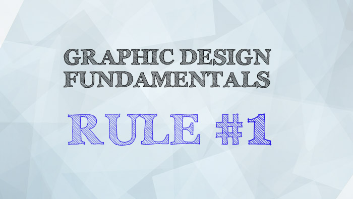 First Rule of Graphic Design